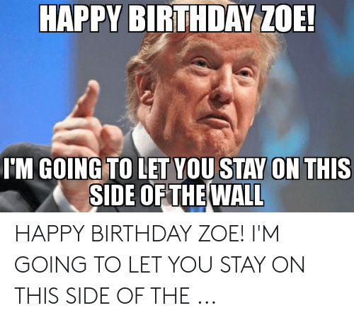Happy Birthday Zoe M Going To Let Vou Stay On This Side Of Th