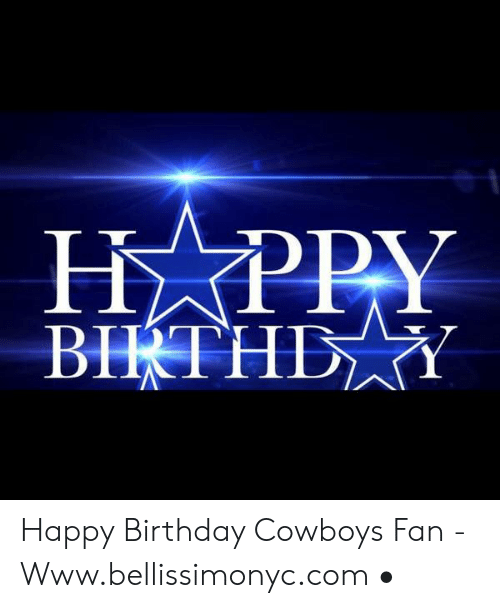 25 Best Memes About Happy Birthday Cowboys Happy Birthday Cowboys Memes