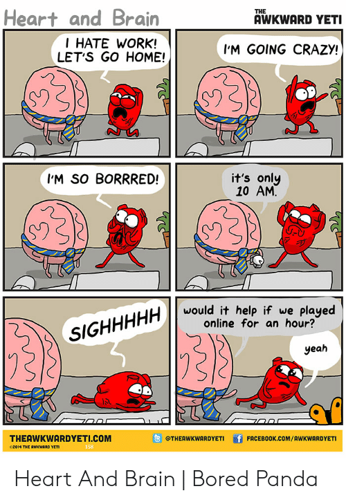 Heart And Brain The Awkward Yeti T Hate Work Let S Go Home I M