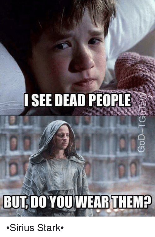 I See Dead People But Do You Wear Them Sirius Stark Meme On