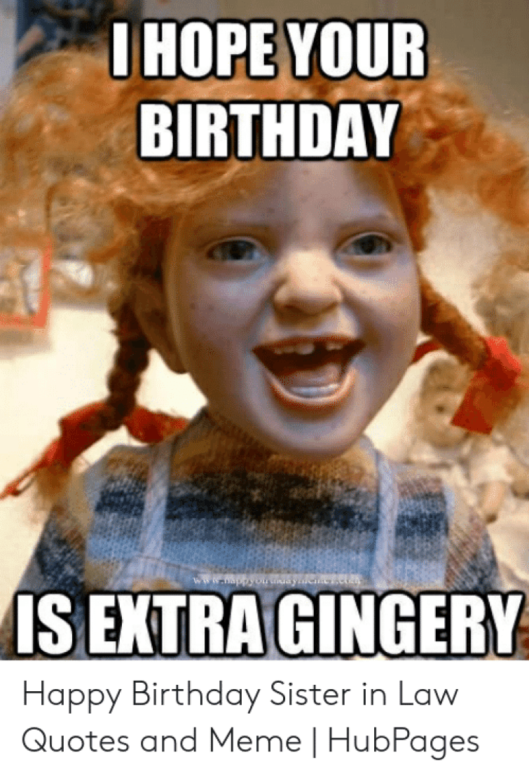 🐣 25+ Best Memes About Happy Birthday Sister in Law | Happy Birthday Sister  in Law Memes