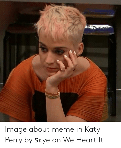 Image About Meme In Katy Perry By ѕĸye On We Heart It Katy Perry