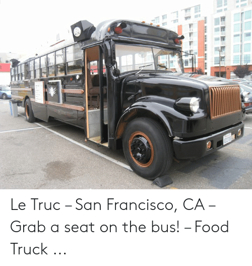 Le Truc San Francisco Ca Grab A Seat On The Bus Food Truck