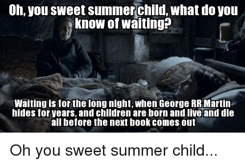 25 Best Memes About Oh You Sweet Summer Child Oh You Sweet