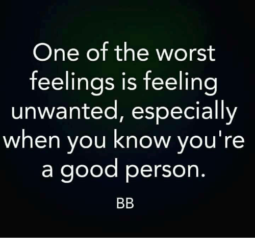 When People Make You Feel Unwanted Don T Leave To Make Them Feel