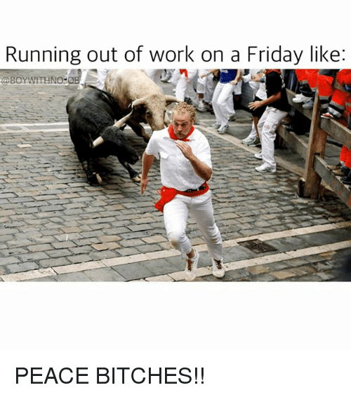 25 Best Memes About Run Out Of Work Run Out Of Work Memes