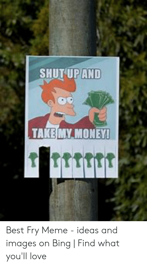Shut Up And Take My Money Best Fry Meme Ideas And Images On