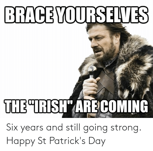 Six Years And Still Going Strong Happy St Patrick S Day Reddit