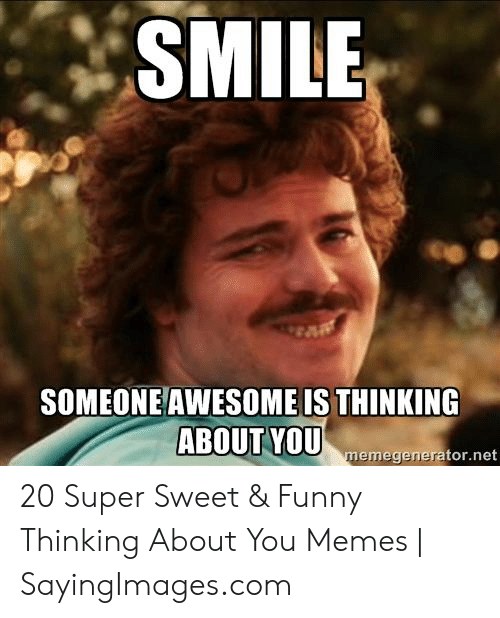 Smile Someoneawesome Is Thinking About You Memegeneratornet 20
