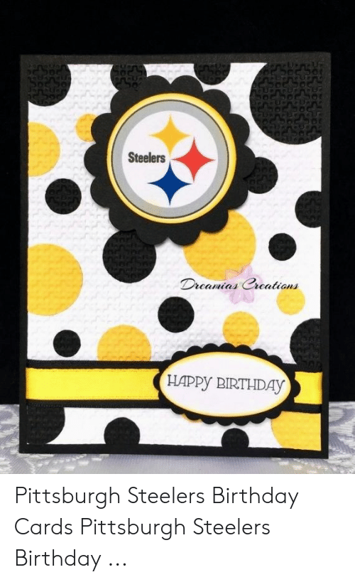 25 Best Memes About Pittsburgh Steelers Birthday Pittsburgh Steelers Birthday Memes