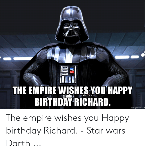 The Empire Wishes You Happy Birthday Richard Star Wars Darth Vader Galaxies Divided Memegeneratornet Wwwdesktopextremecom Lucasarts The Empire Wishes You Happy Birthday Richard Star Wars Darth Birthday Meme On Awwmemes Com
