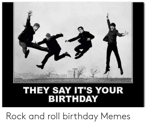 25 Best Memes About Rock And Roll Birthday Meme Rock And Roll Birthday Memes