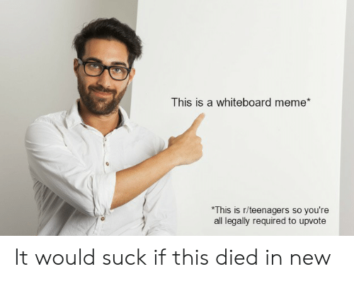 This Is A Whiteboard Meme This Is Rteenagers So You Re All