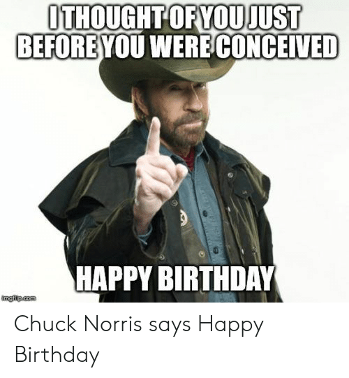 25 Best Memes About Chuck Norris Says Happy Birthday Chuck Norris Says Happy Birthday Memes