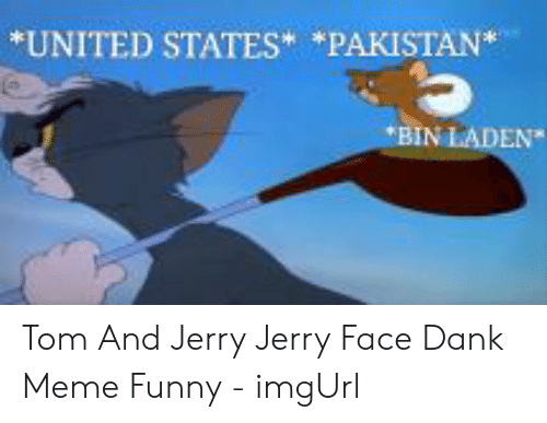 United States Pakistan Bin Laden Tom And Jerry Jerry Face Dank