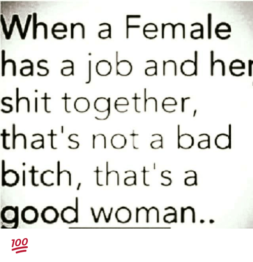 When A Female Has A Job And Her Shit Together That S Not A Bad