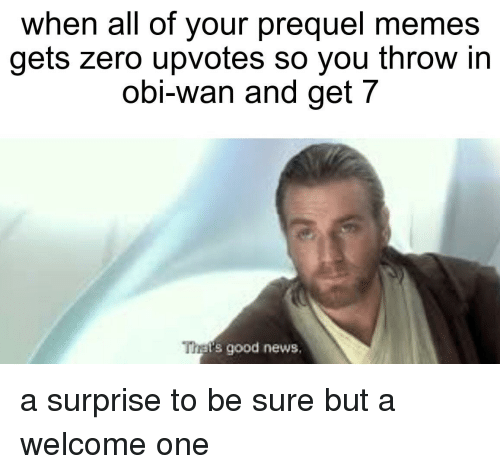 When All Of Your Prequel Memes Gets Zero Upvotes So You Throw In