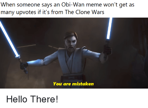 When Someone Says An Obi Wan Meme Won T Get As Many Upvotes If