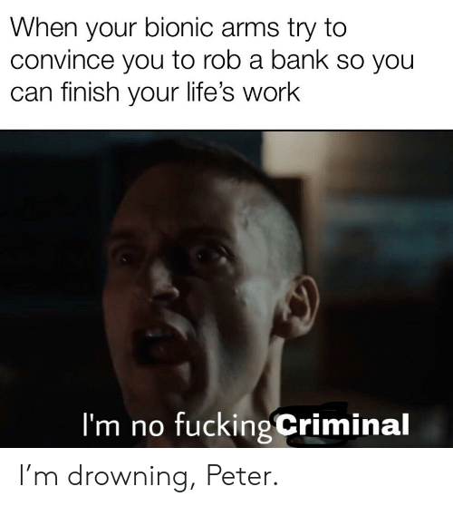 When Your Bionic Arms Try To Convince You To Rob A Bank So You Can