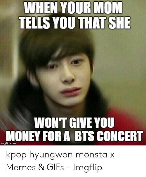 When Your Mom Tells You That She Won T Give You Money For A Bts