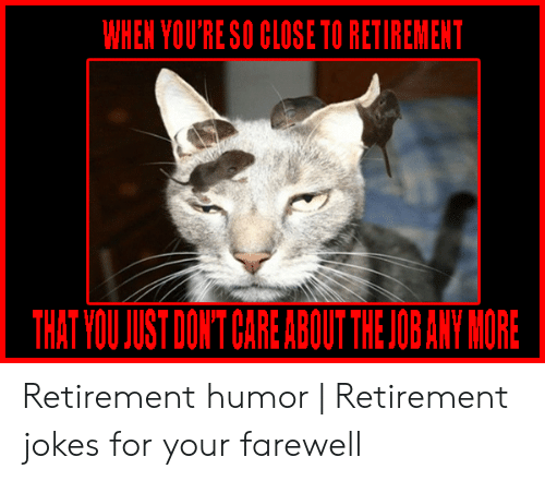 Retirement Finally Nailed It Memes About Funny Retirement Funny