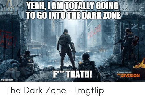 Yeah Iam Totallygoing To Gointothe Darkzone F Thati The Dark