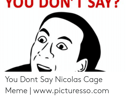 25 Best Memes About You Dont Say Nicolas Cage You Dont Say
