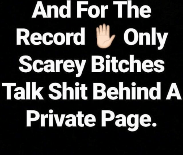 Memes Shit And Record And For The Record Only Scarey Bitches Talk Shit Behind A Private Page