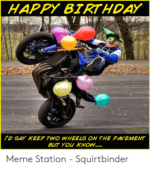 25 Best Memes About Motorcycle Birthday Motorcycle Birthday Memes