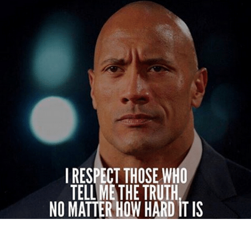 Irespect Those Who Tell Me The Truth No Matter How Hard It Is