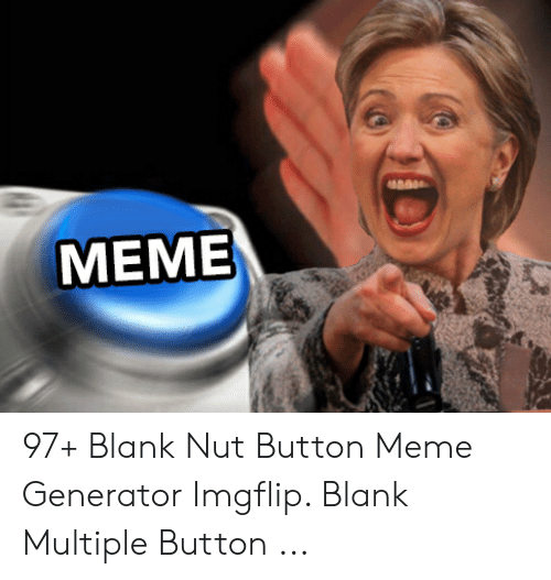 The Nut Button When Memes Become Reality The Nut Button