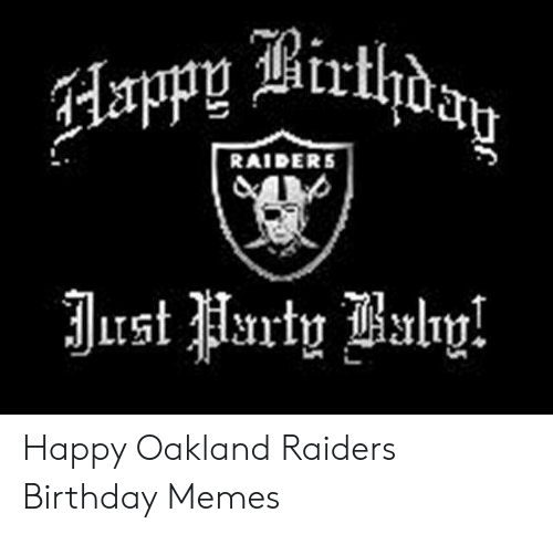 25 Best Memes About Oakland Raiders Birthday Oakland Raiders Birthday Memes