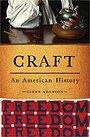 Craft: An American History - Glenn Adamson