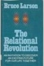 The relational revolution: An invitation to discover an exciting future for our life together - Bruce Larson