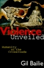 Violence Unveiled: Humanity at the Crossroads - Gil Bailie