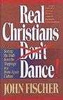 Real Christians Don't Dance - John Fischer