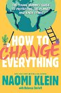 How to Change Everything: The Young Human's Guide to Protecting the Planet and Each Other - Rebecca Stefoff