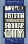 Religion in the Secular City: Toward a Postmodern Theology - Harvey Cox