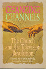 Changing channels : the church and the television revolution - Tyron Inbody