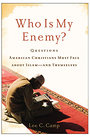 Who Is My Enemy?: Questions American Christians Must Face about Islam--and Themselves - Lee Camp