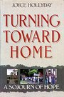 Turning Toward Home: A Sojourn of Hope - Joyce Hollyday