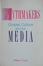 Mythmakers: Gospel, Culture, and the Media - William F. Fore