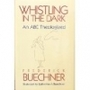 Whistling in the Dark: An ABC Theologized - Frederick Buechner