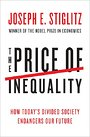 The Price of Inequality: How Today's Divided Society Endangers Our Future - Joseph E. Stiglitz