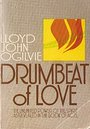 Drumbeat of love: The unlimited power of the Spirit as revealed in the Book of Acts - Lloyd John Ogilvie