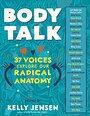 Body Talk: 37 Voices Explore Our Radical Anatomy - Kelly Jensen