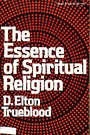 The essence of spiritual religion - Elton Trueblood