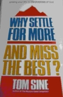 Why settle for more and miss the best?: Linking your life to the purposes of God - Tom Sine