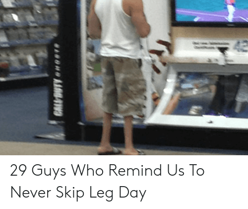 29 Guys Who Remind Us To Never Skip Leg Day Leg Day Meme On