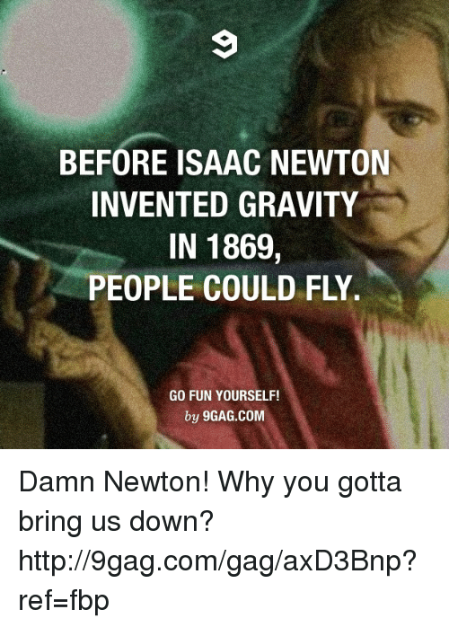 Before Isaac Newton Invented Gravity In 1869 People Could Fly Go